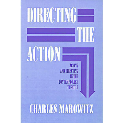 Hal Leonard Directing The Action - Acting and Directing in the Contemporary Theatre