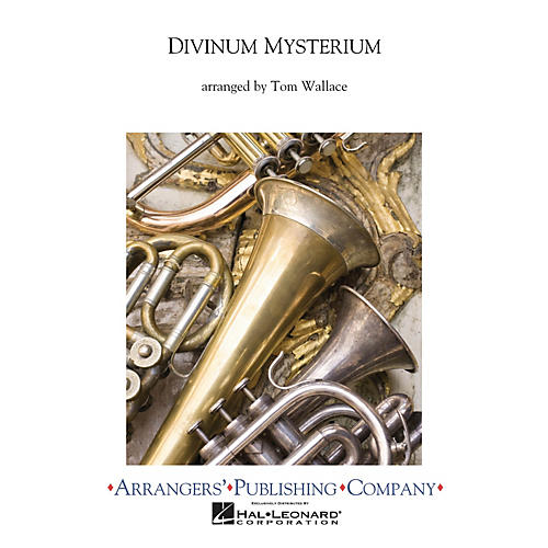 Arrangers Divinium Mysterium Concert Band Level 3 Arranged by Tom Wallace