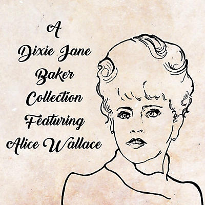 Dixie J. Baker - A Dixie Jane Baker Collection Featuring Alice Wallace