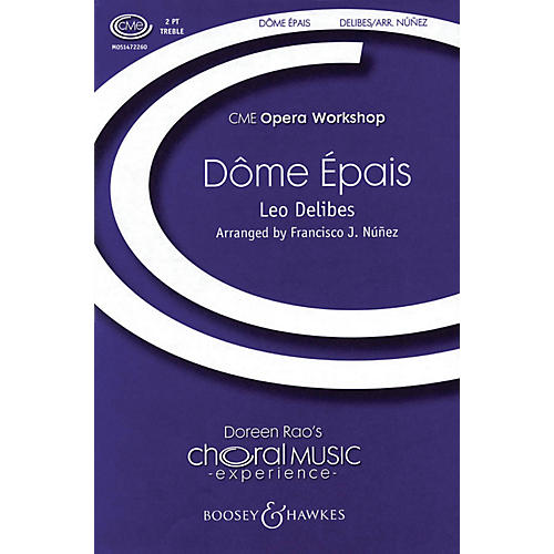 Boosey and Hawkes Dôme Épais (from Lakme) CME Opera Workshop 2-Part composed by Léo Delibes arranged by Francisco J. Núñez