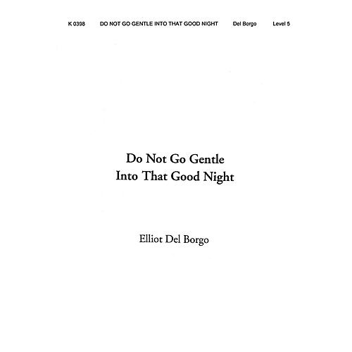 Shawnee Press Do Not Go Gentle Into That Good Night Concert Band Level 5 Composed by Elliot Del Borgo