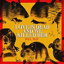 Doll Skin - Love Is Dead And We Killed Her