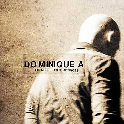 Alliance Dominique A - Sur Nos Forces Motrices
