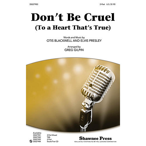 Shawnee Press Don't Be Cruel (To a Heart That's True) 2-Part by Elvis Presley arranged by Greg Gilpin