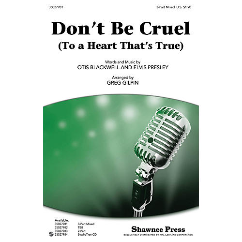 Shawnee Press Don't Be Cruel (To a Heart That's True) 3-Part Mixed by Elvis Presley arranged by Greg Gilpin