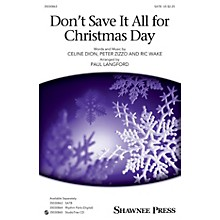 Shawnee Press Don't Save It All for Christmas Day SATB arranged by Paul Langford