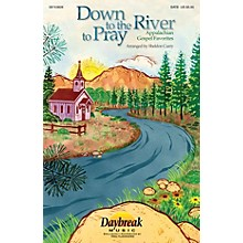 Daybreak Music Down to the River to Pray (Collection) (Appalachian Gospel Favorites) SATB arranged by Sheldon Curry