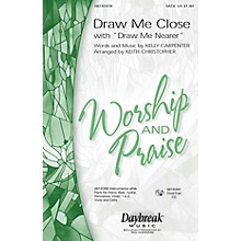 Daybreak Music Draw Me Close (with Draw Me Nearer) CHOIRTRAX CD Arranged by Keith Christopher