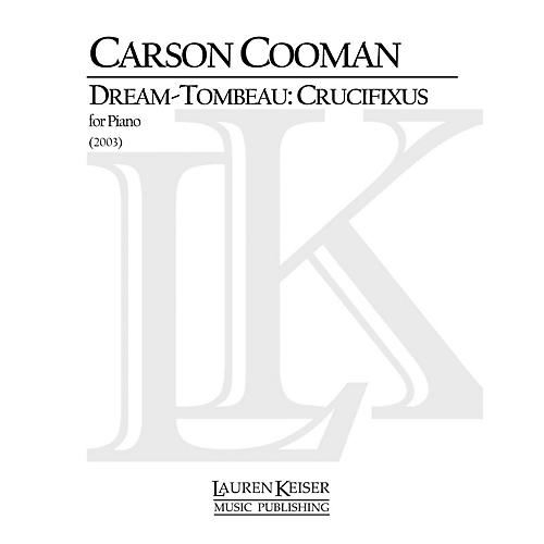 Lauren Keiser Music Publishing Dream-Tombeau Crucifixus LKM Music Series Composed by Carson Cooman