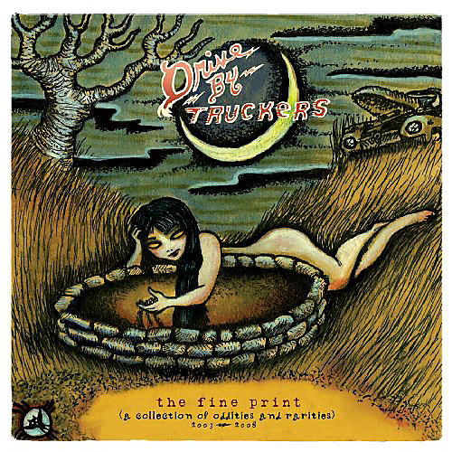 Alliance Drive-By Truckers - Fine Print [A Collection Of Oddities and Rarities 2003-2008]