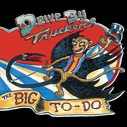 Alliance Drive-By Truckers - The Big To-Do