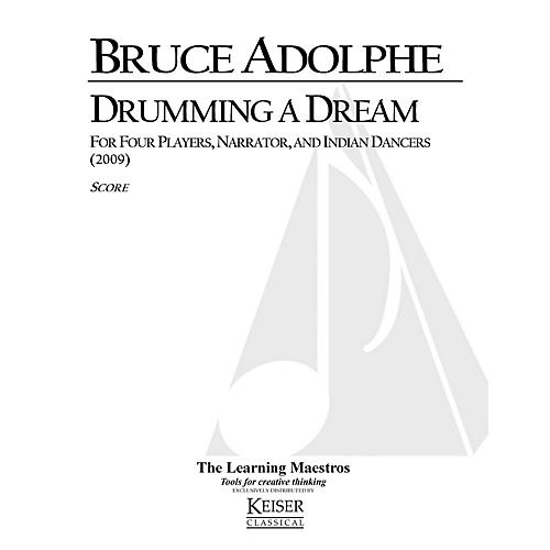 Lauren Keiser Music Publishing Drumming a Dream (for 4 Players, Narrator and Indian Dancers) LKM Music Series Composed by Bruce Adolphe
