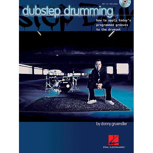 Hal Leonard Dubstep Drumming How To Apply Today's Programmed Grooves To The Drumset Book/CD