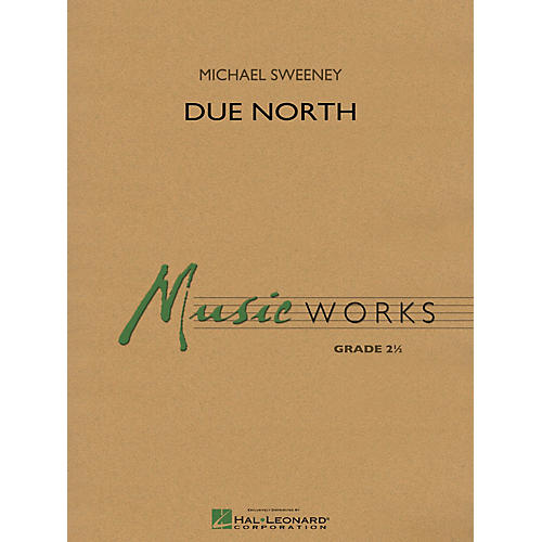 Hal Leonard Due North Concert Band Level 2.5 Composed by Michael Sweeney