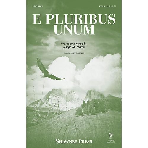 Shawnee Press E Pluribus Unum TTBB composed by Joseph M. Martin