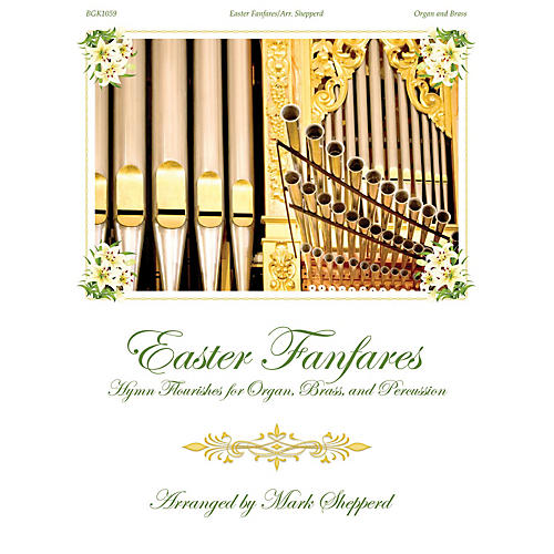 Fred Bock Music Easter Fanfares (for Organ, Brass and Timpani) BRASS & TIMPANI arranged by Mark Shepperd