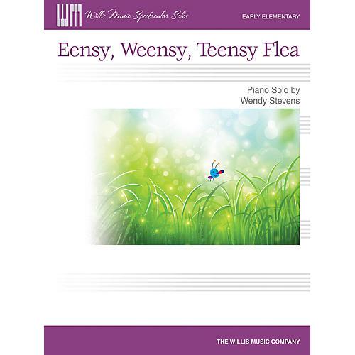Willis Music Eensy, Weensy, Teensy Flea (Early Elem Level) Willis Series by Wendy Stevens