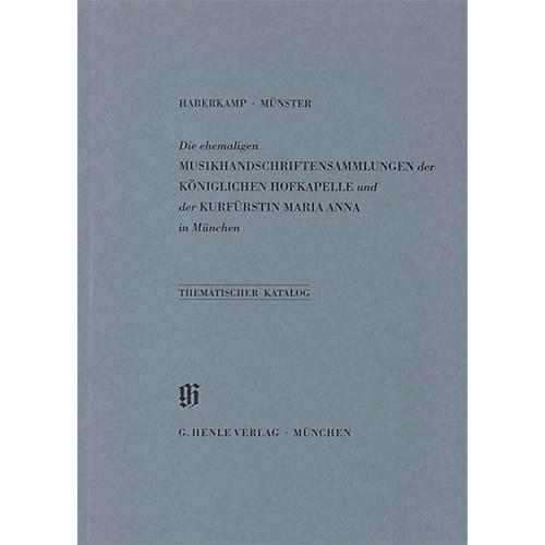 G. Henle Verlag Ehemalige Sammlungen der Königlichen Hofkapelle und der Kurfürstin Maria Anna in München Henle Books