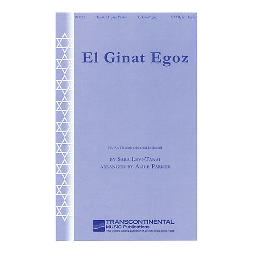 Transcontinental Music El Ginat Egoz (To the Nut Grove) (for SATB with rehearsal keyboard) SATB arranged by Alice Parker
