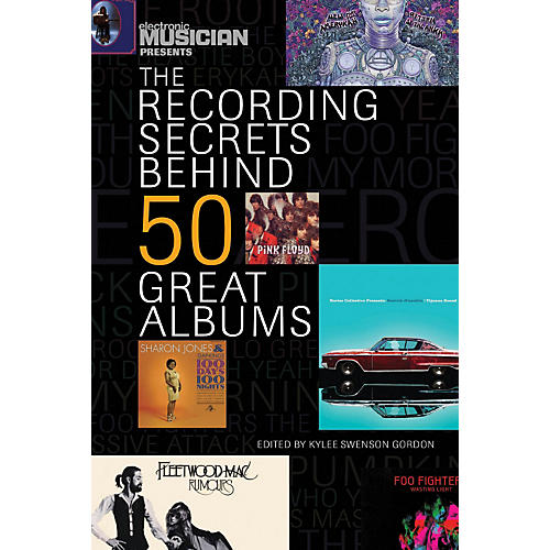 Hal Leonard Electronic Musician Presents The Recording Secrets Behind 50 Great Albums