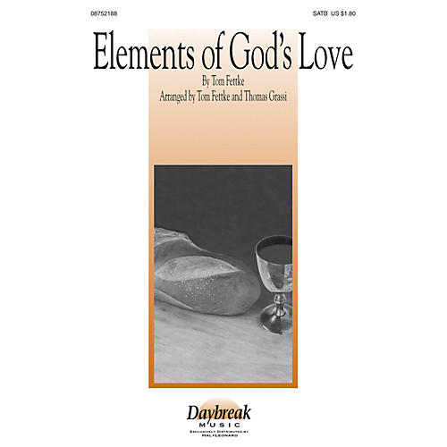 Daybreak Music Elements of God's Love SATB arranged by Tom Fettke