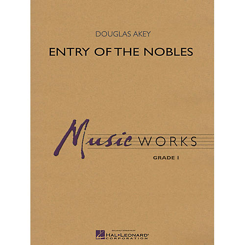 Hal Leonard Entry of the Nobles Concert Band Level 1.5 Composed by Douglas Akey