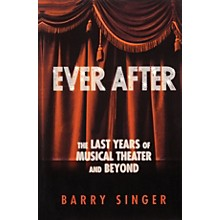 Applause Books Ever After (The Last Years of Musical Theater and Beyond) Applause Books Series Hardcover by Barry Singer
