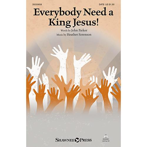 Shawnee Press Everybody Need A King Jesus! SATB composed by Heather Sorenson