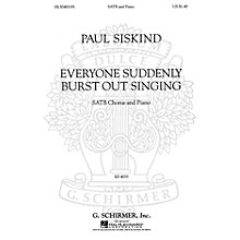 G. Schirmer Everyone Suddenly Burst Out Singing (SSAATTBB Chorus and Piano) SSAATTBB composed by Paul Siskind