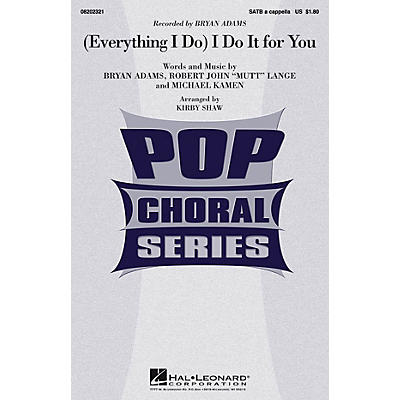 Hal Leonard (Everything I Do) I Do It for You SATB a cappella by Bryan Adams arranged by Kirby Shaw