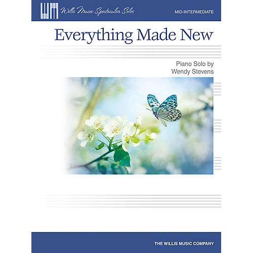 Willis Music Everything Made New (Mid-Inter Level) Willis Series Book by Wendy Stevens