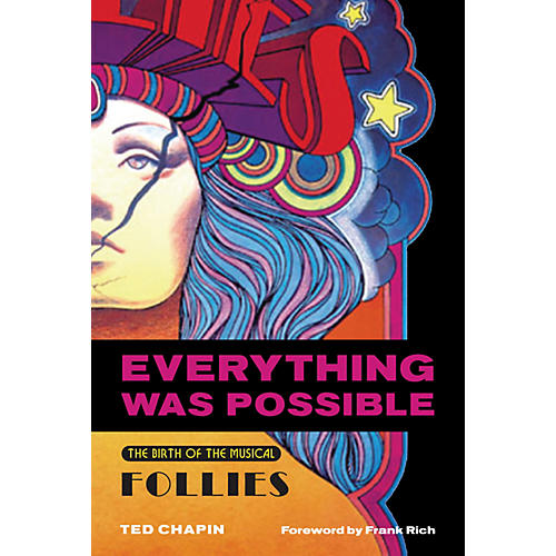 Applause Books Everything Was Possible (The Birth of the Musical Follies) Applause Books Series Softcover by Ted Chapin