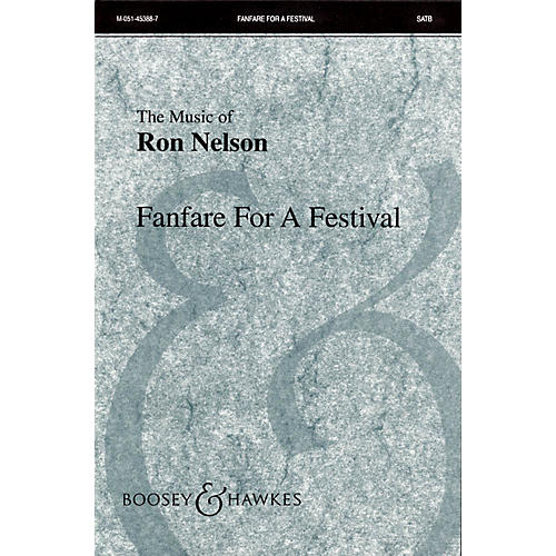 Boosey and Hawkes Fanfare for a Festival (All Praise to Music!) SATB Divisi composed by Ron Nelson