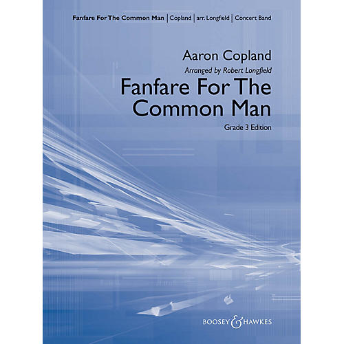 Boosey and Hawkes Fanfare for the Common Man Concert Band Level 3 Composed by Aaron Copland Arranged by Robert Longfield