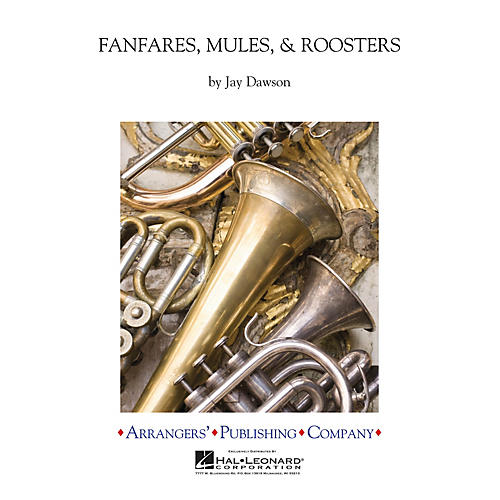 Arrangers Fanfares, Mules & Roosters Concert Band Level 3 Composed by Jay Dawson