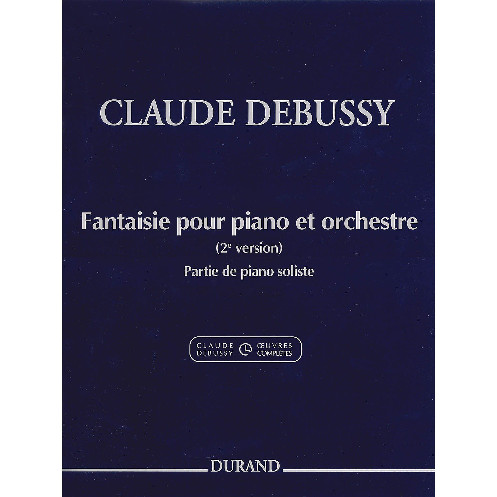 Editions Durand Fantaisie pour piano et orchestre Editions Durand Softcover by Debussy Edited by Jean-Pierre Marty