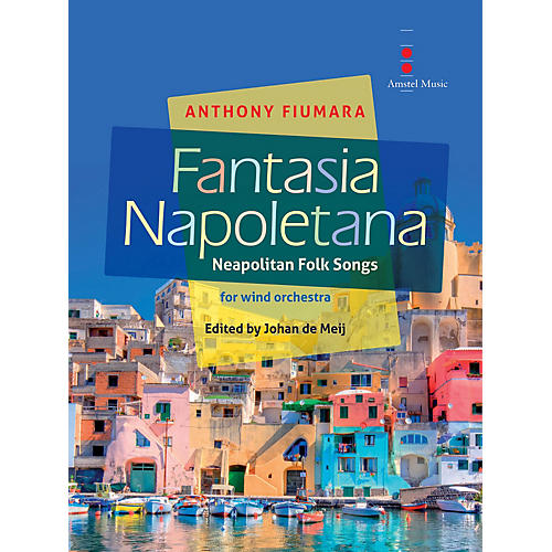 Amstel Music Fantasia Napoletana (for Wind Orchestra) Concert Band Level 4 Composed by Anthony Fiumara