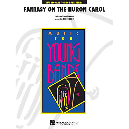 Hal Leonard Fantasy on the Huron Carol - Young Concert Band Level 3 by Robert Buckley