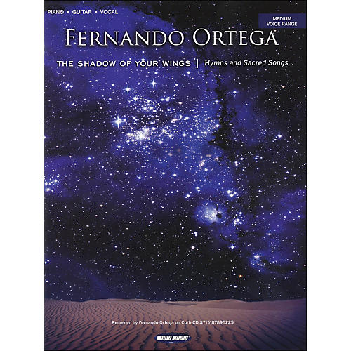 Word Music Fernando Ortega - The Shadow Of Your Wings arranged for piano, vocal, and guitar (P/V/G)