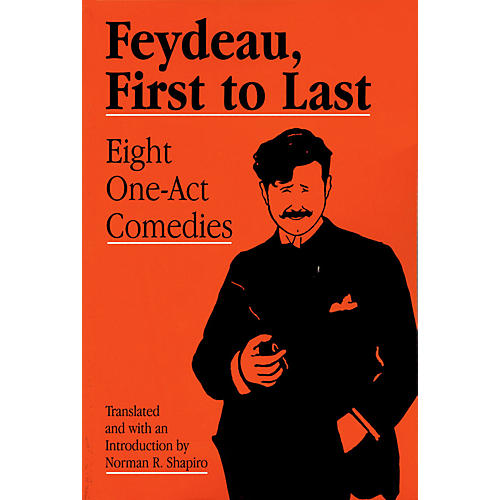 Applause Books Feydeau, First to Last Applause Books Series Softcover Written by Georges Feydeau