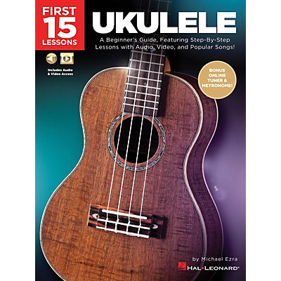 Hal Leonard First 15 Lessons - Ukulele (A Beginner's Guide, Featuring Step-By-Step Lessons with Audio, Video, and Popular Songs!)