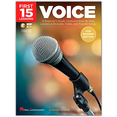 Hal Leonard First 15 Lessons Voice (Pop Singers' Edition) - A Beginner's Guide, Featuring Step-By-Step Lessons with Audio, Video, and Popular Songs! Book/Media Online