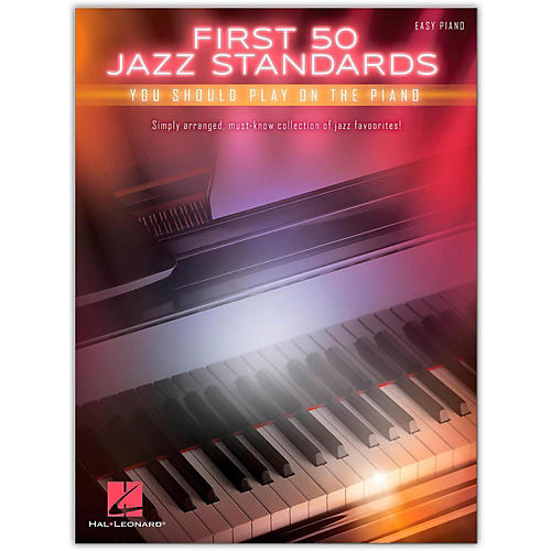 Hal Leonard First 50 Jazz Standards: You Should Play on Piano for Easy Piano