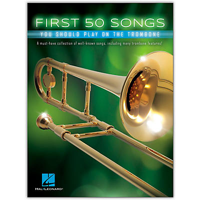 Hal Leonard First 50 Songs You Should Play on the Trombone