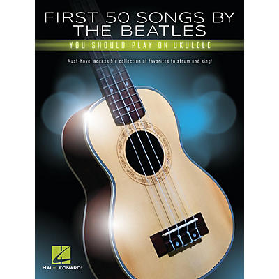 Hal Leonard First 50 Songs by The Beatles You Should Play on Ukulele