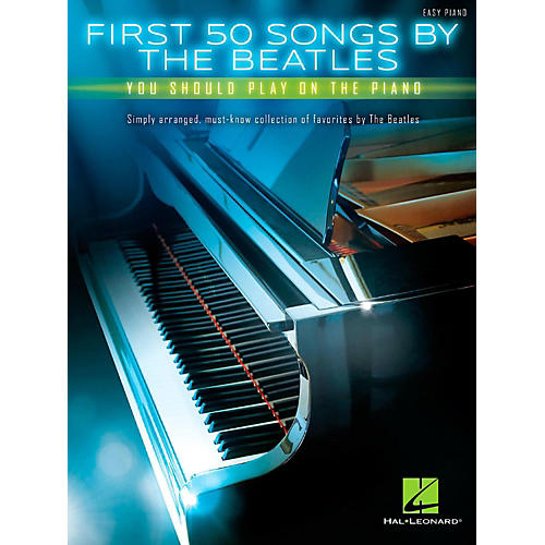 Hal Leonard First 50 Songs by the Beatles You Should Play on the Piano