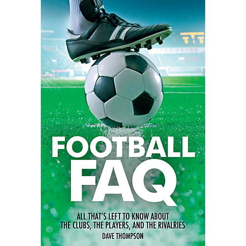 Backbeat Books Football FAQ FAQ Pop Culture Series Softcover Written by Dave Thompson