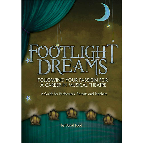 Hal Leonard Footlight Dreams (Following Your Passion for a Career in Musical Theatre) Book