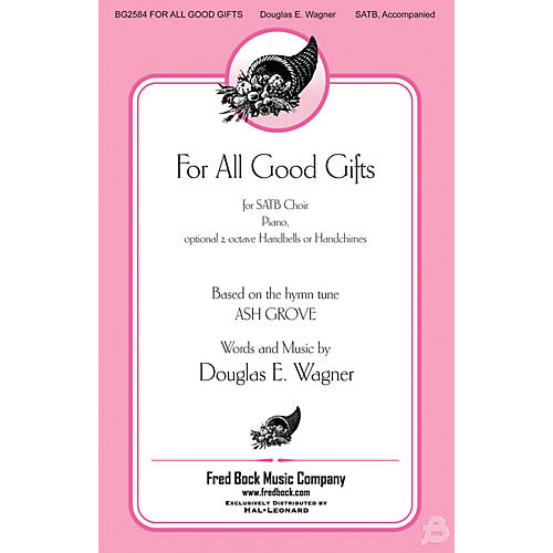 Fred Bock Music For All Good Gifts SATB composed by Douglas E. Wagner