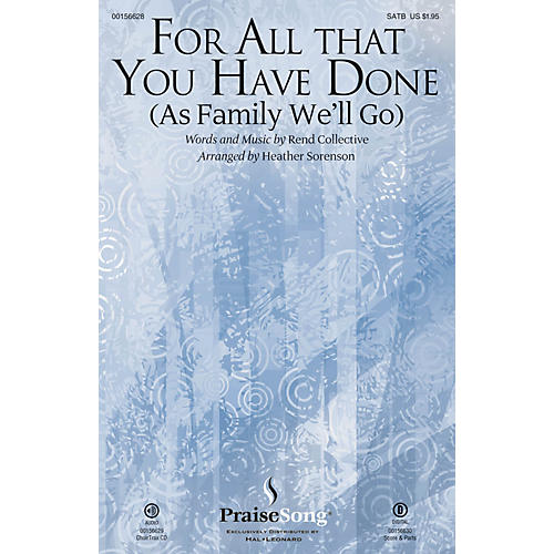 PraiseSong For All That You Have Done CHOIRTRAX CD by Rend Collective Arranged by Heather Sorenson